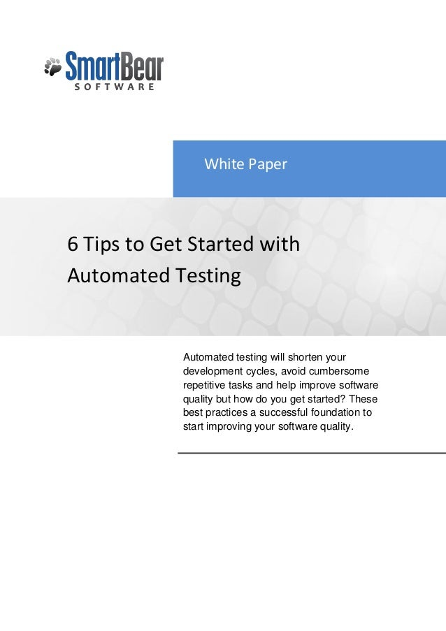 White Paper6 Tips to Get Started withAutomated Testing            Automated testing will shorten your            developme...