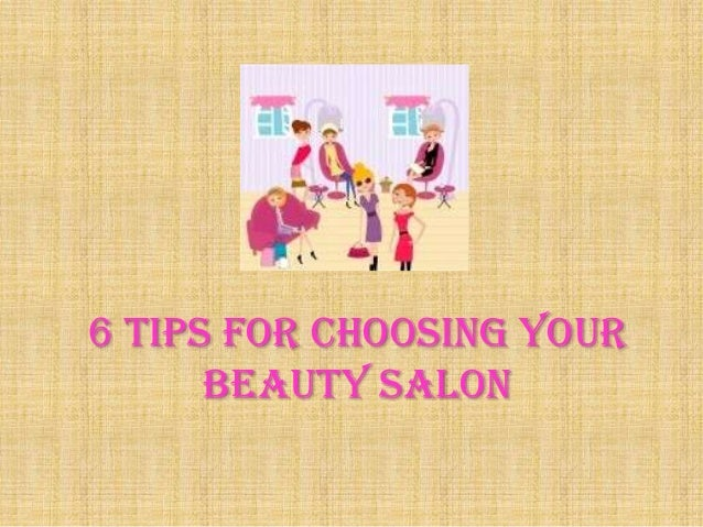 6 Tips for Choosing Your Beauty Salon