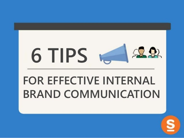 6 TIPS FOR EFFECTIVE INTERNAL BRAND COMMUNICATION