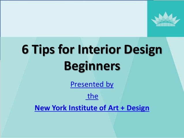 6 Tips For Interior Design Beginners Presented By The New York Institute Of  Art + Design CONGRATULATIONS!
