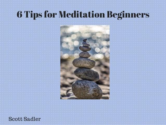 6 Tips for Meditation Beginners Scott Sadler