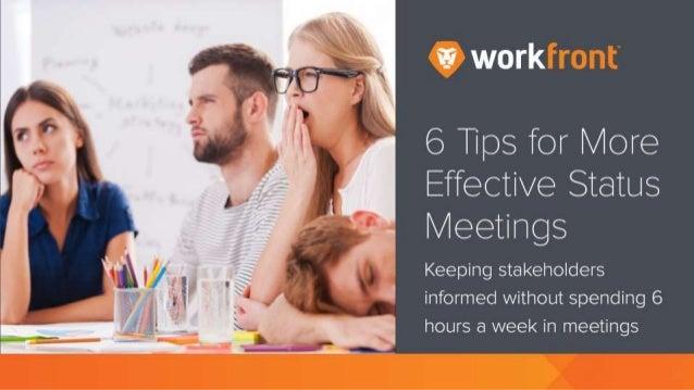 6 Tips for More Effective Status Meetings Keeping stakeholders informed without spending 6 hours a week in meetings