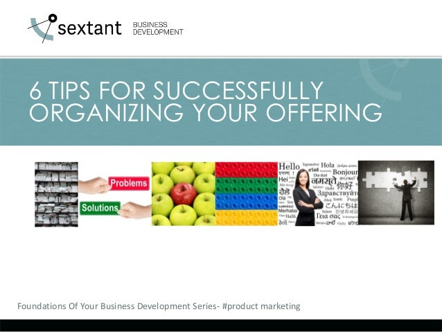 Foundations Of Your Business Development Series- #product marketing  6 TIPS FOR SUCCESSFULLY ORGANIZING YOUR OFFERING
