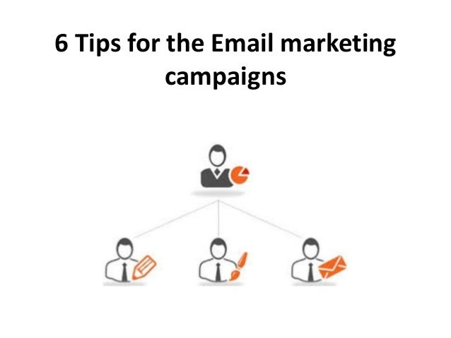 6 Tips for the Email marketing campaigns