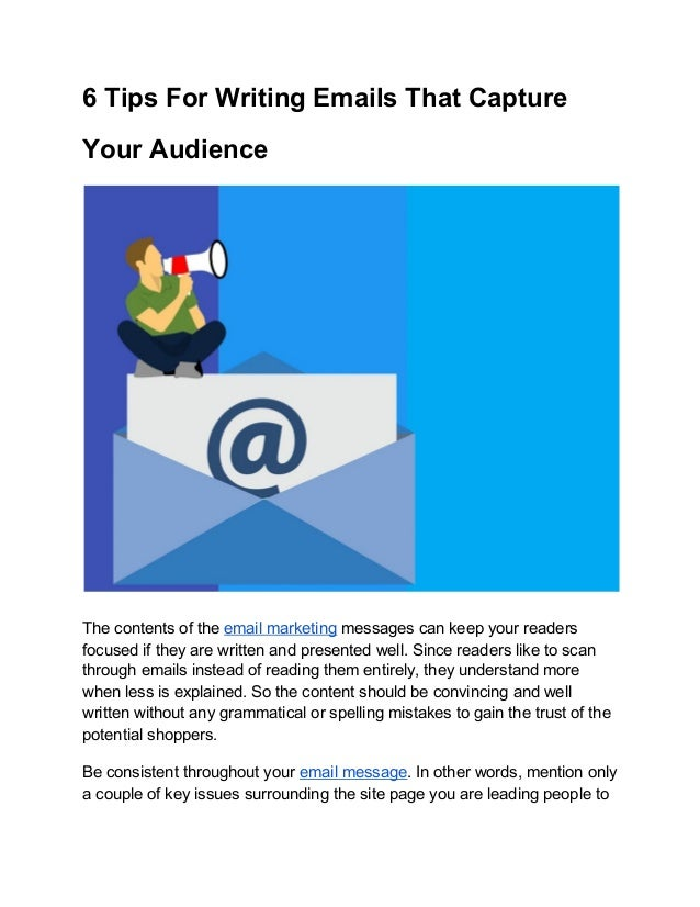 6 Tips For Writing Emails That Capture Your Audience The contents of the email marketing messages can keep your readers ...
