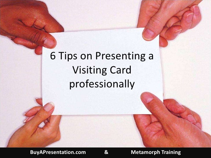 6 Tips on Presenting a Visiting Card Professionally
