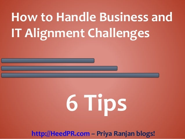 How to Handle Business and IT Alignment Challenges 6 Tips http://HeedPR.com – Priya Ranjan blogs!