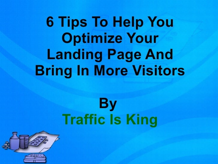 6 Tips To Help You Optimize Your Landing Page And Bring In More Visitors By  Traffic Is King