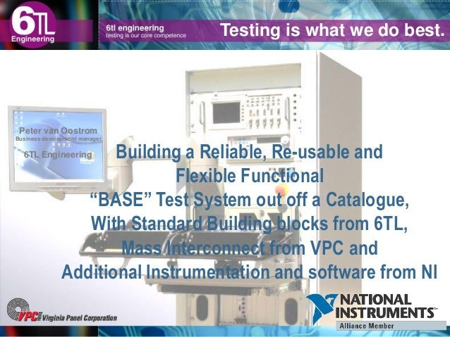 """Building a Reliable, Re-usable and Flexible Functional """"BASE"""" Test System out off a Catalogue, With Standard Building bloc..."""