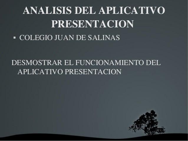 ANALISISDELAPLICATIVOPRESENTACION COLEGIOJUANDESALINASDESMOSTRARELFUNCIONAMIENTODELAPLICATIVOPRESENTACION
