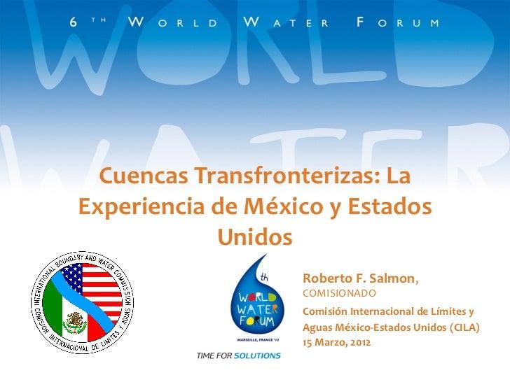 Cuencas Transfronterizas: LaExperiencia de México y Estados            Unidos                   Roberto F. Salmon,        ...