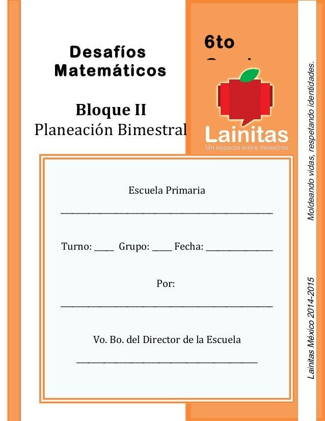 6to Grado Desafíos Matemáticos Bloque II Planeación Bimestral Escuela Primaria ___________________________________________...