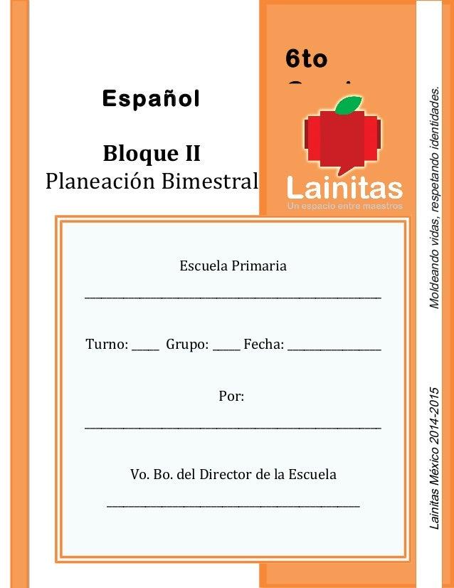 6to GradoEspañol Bloque II Planeación Bimestral Escuela Primaria ______________________________________________________ Tu...
