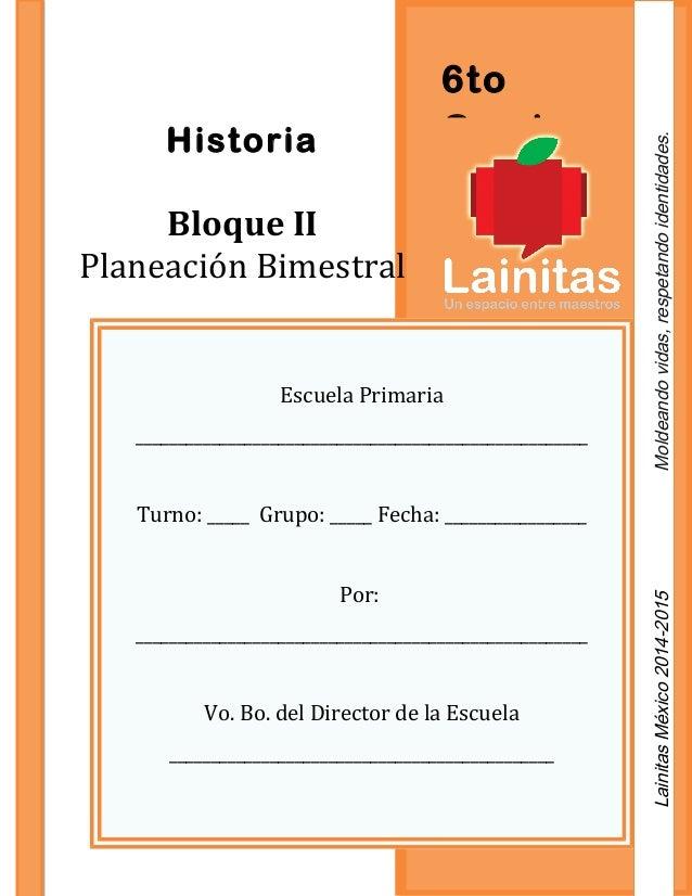 6to GradoHistoria Bloque II Planeación Bimestral Escuela Primaria ______________________________________________________ T...