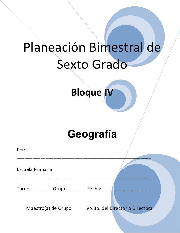 Planeación Bimestral de       Sexto Grado                     Bloque IV                    GeografíaPor:__________________...