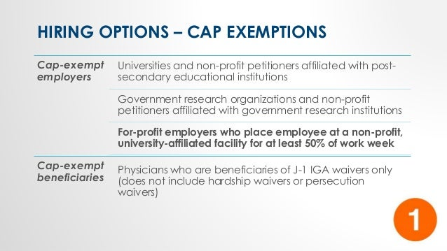 Cap-exempt employers Universities and non-profit petitioners affiliated with post- secondary educational institutions Gove...