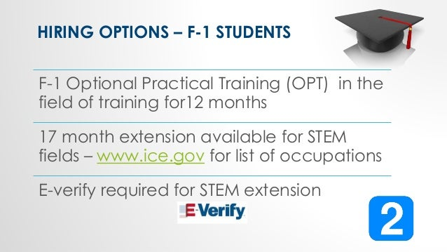 F-1 Optional Practical Training (OPT) in the field of training for12 months 17 month extension available for STEM fields –...