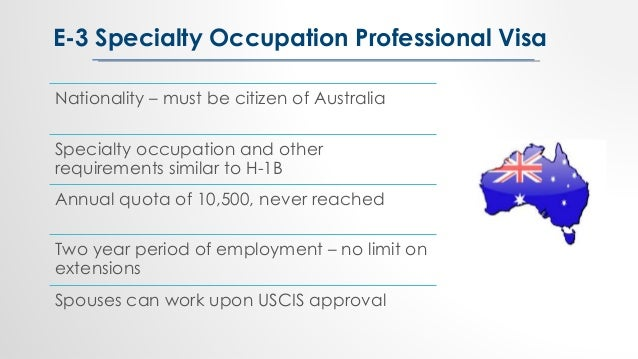 Nationality – must be citizen of Australia Specialty occupation and other requirements similar to H-1B Annual quota of 10,...