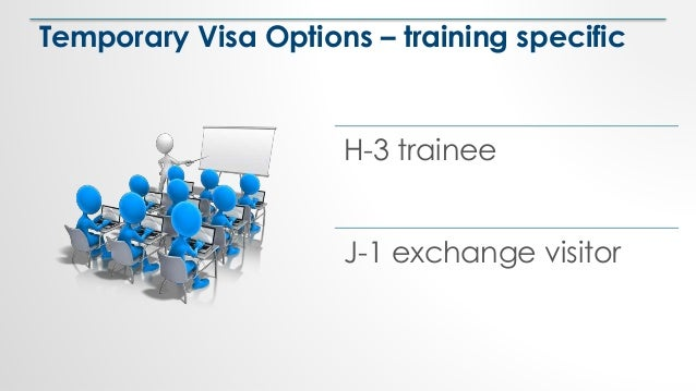 Temporary Visa Options – training specific H-3 trainee J-1 exchange visitor