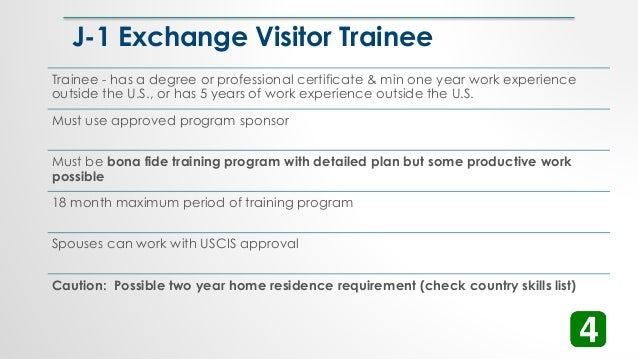 J-1 Exchange Visitor Trainee Trainee - has a degree or professional certificate & min one year work experience outside the...