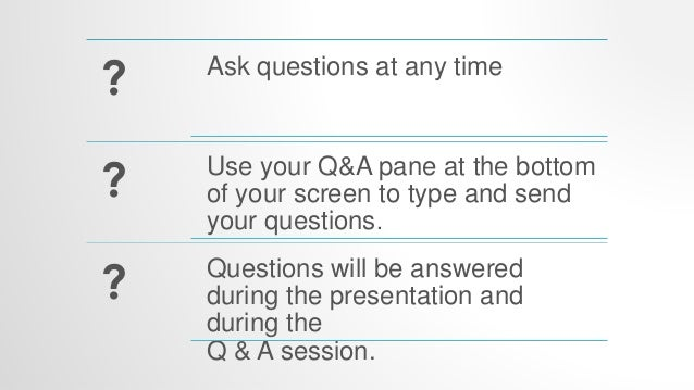 ? Ask questions at any time ? Use your Q&A pane at the bottom of your screen to type and send your questions. ? Questions ...
