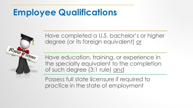 Employee Qualifications Have completed a U.S. bachelor's or higher degree (or its foreign equivalent) or Have education, t...