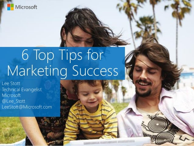 6 Top Tips for Marketing Success Lee Stott Technical Evangelist Microsoft @Lee_Stott LeeStott@Microsoft.com