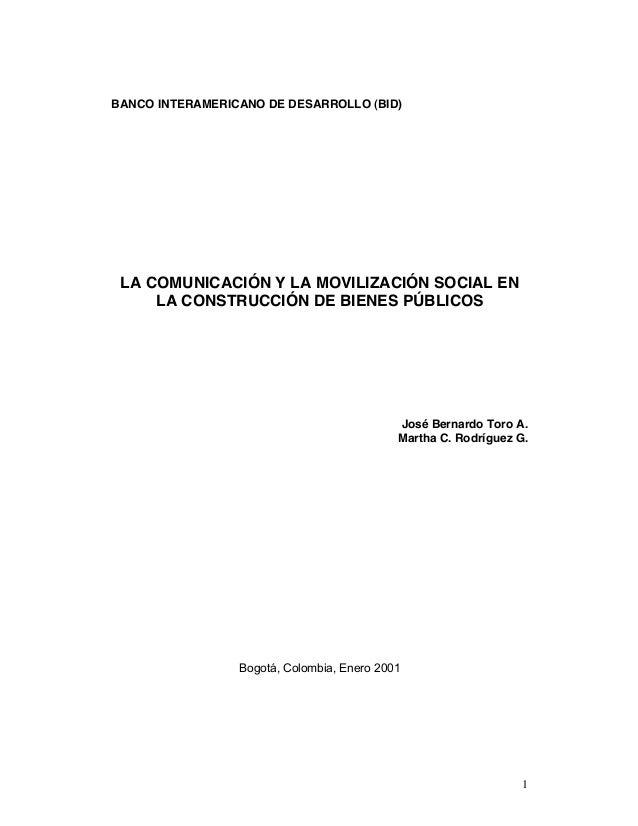 1 BANCO INTERAMERICANO DE DESARROLLO (BID) LA COMUNICACIÓN Y LA MOVILIZACIÓN SOCIAL EN LA CONSTRUCCIÓN DE BIENES PÚBLICOS ...