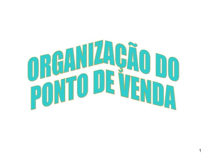 ORGANIZAÇÃO DO  PONTO DE VENDA