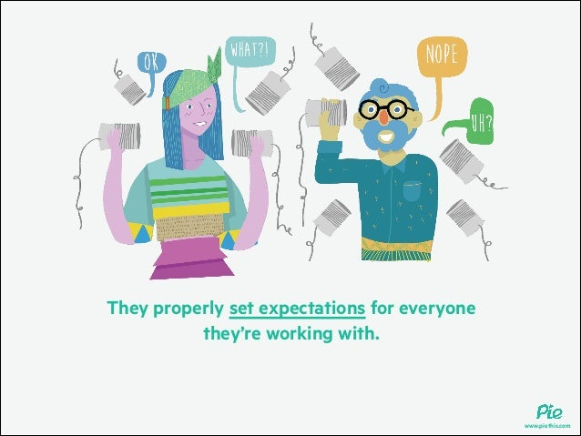 They properly set expectations for everyone they're working with.  www.piethis.com