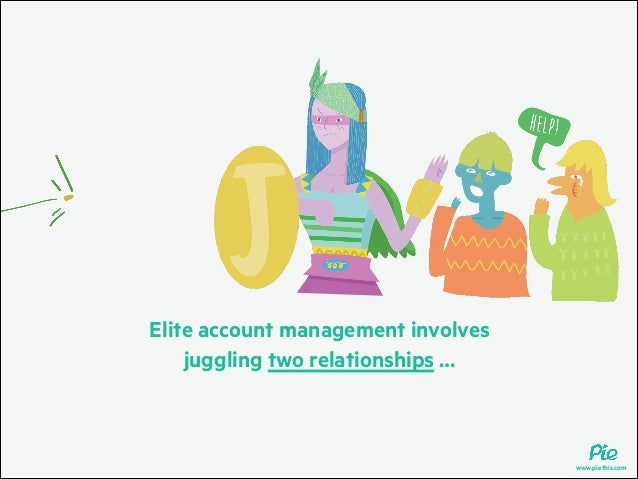 Elite account management involves juggling two relationships …  www.piethis.com