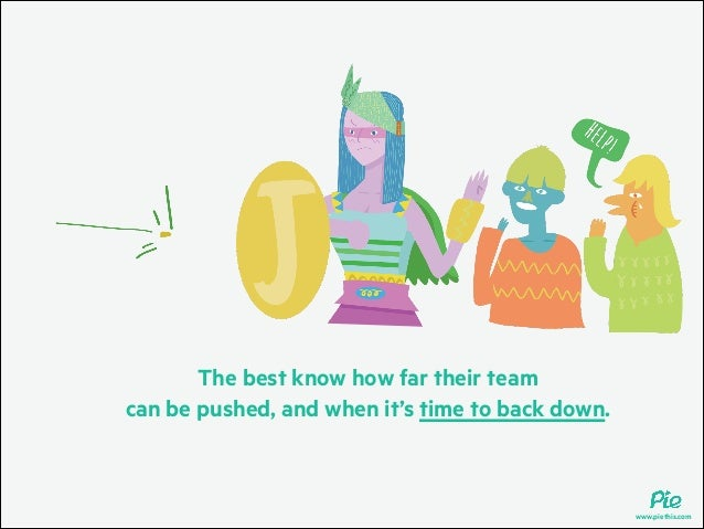 The best know how far their team can be pushed, and when it's time to back down.  www.piethis.com