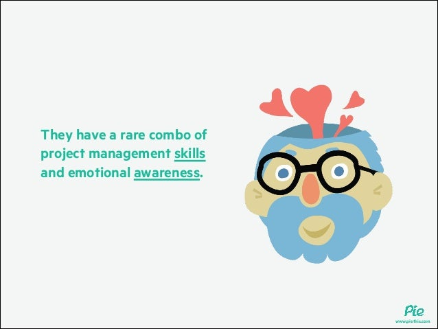 They have a rare combo of project management skills and emotional awareness.  www.piethis.com
