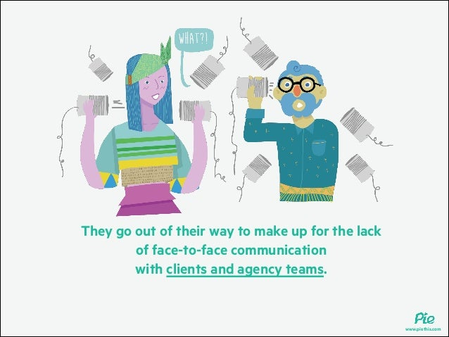 They go out of their way to make up for the lack of face-to-face communication with clients and agency teams.  www.piethis...