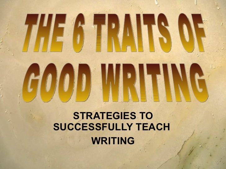 six traits of writing powerpoint 6 traits of writing prepared by: paula kristmanson joseph dicks josée le bouthillier november, 2007  description/ideas  • each group works on a specific trait of the text • the teacher plays the role of a guide for the revision and the improvement of the text already written in a group.