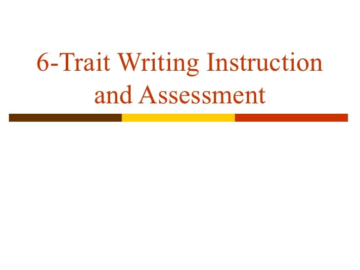 6-Trait Writing Instruction     and Assessment