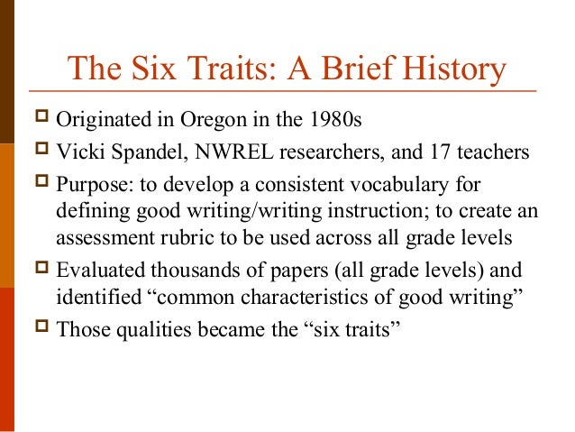 the six traits of writing model of instruction and assessment The writing of students who had direct instruction on assessing writing using the six-trait analytical model improved more than the writing of students who did not have such instruction.