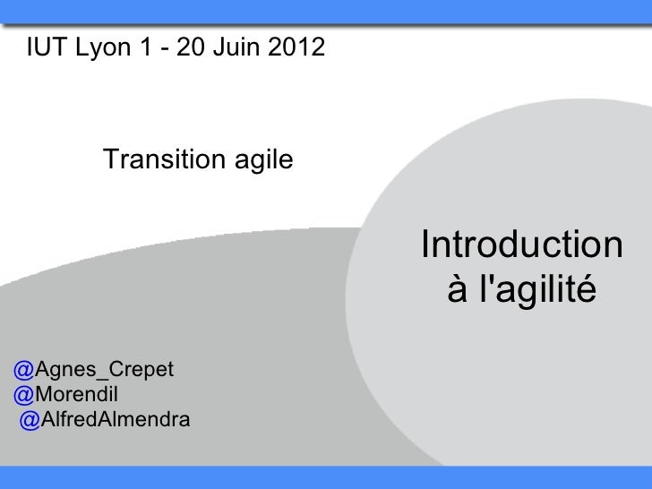 IUT Lyon 1 - 20 Juin 2012       Transition agile                             Introduction                               à ...