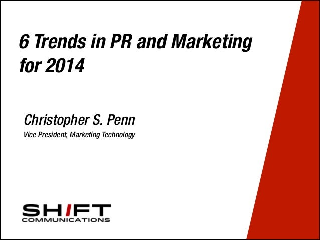 6 Trends in PR and Marketing for 2014 Christopher S. Penn Vice President, Marketing Technology