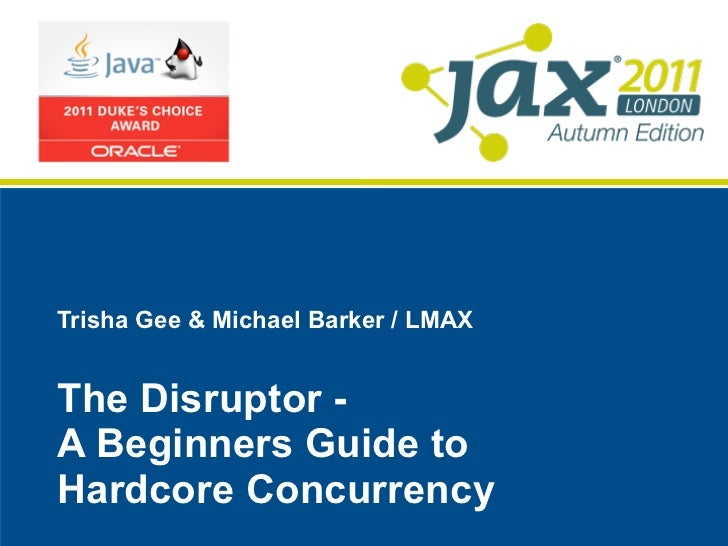 Trisha Gee & Michael Barker / LMAXThe Disruptor -A Beginners Guide toHardcore Concurrency