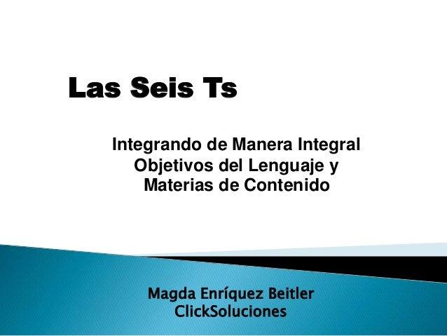 Las Seis Ts Integrando de Manera Integral Objetivos del Lenguaje y Materias de Contenido Magda Enríquez Beitler ClickSoluc...