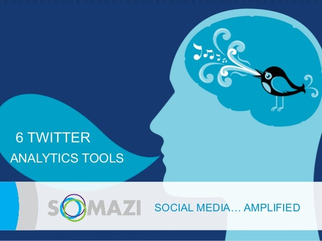 6 TWITTERANALYTICS TOOLS                  SOCIAL MEDIA… AMPLIFIED                   e