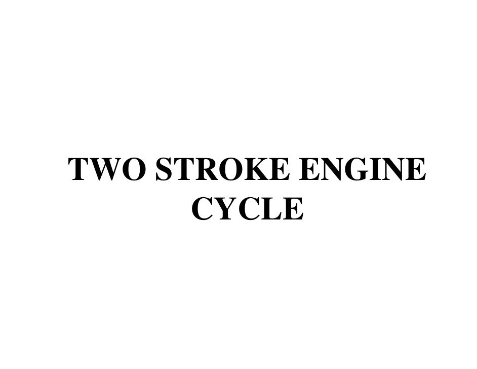 TWO STROKE ENGINE      CYCLE