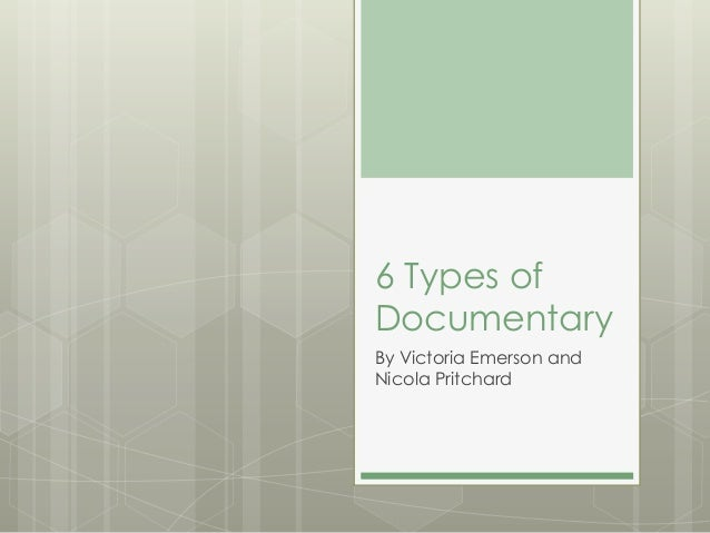 6 Types ofDocumentaryBy Victoria Emerson andNicola Pritchard
