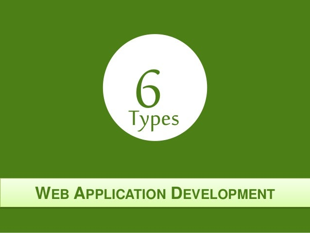 WEB APPLICATION DEVELOPMENT 6Types