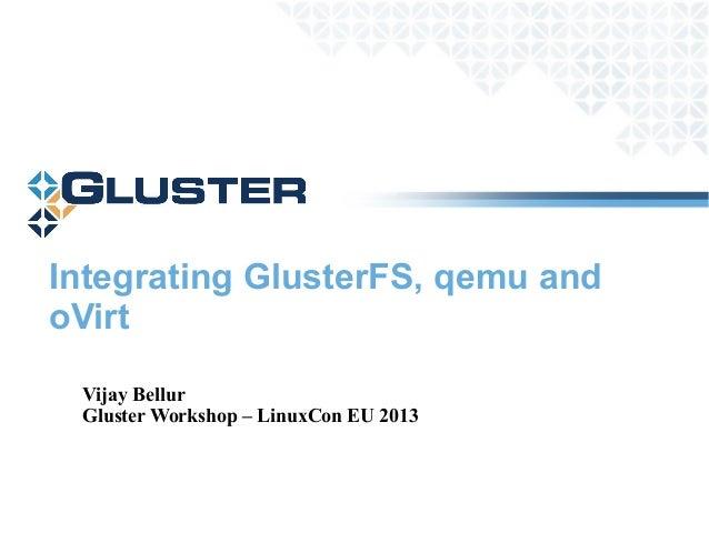 Integrating GlusterFS, qemu and oVirt Vijay Bellur Gluster Workshop – LinuxCon EU 2013