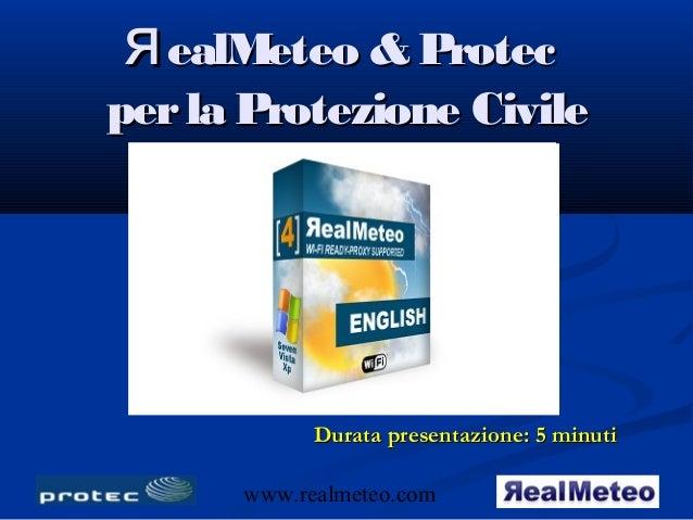 я ealMeteo & Protecper la Protezione Civile            Durata presentazione: 5 minuti      www.realmeteo.com       1