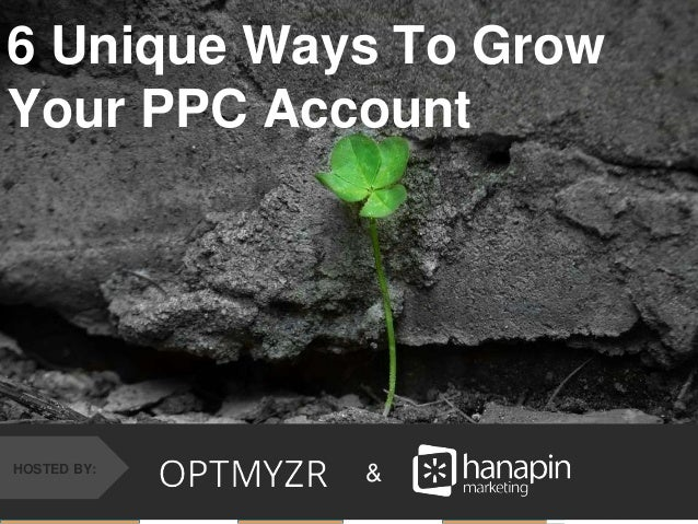 #thinkppc &HOSTED BY: 6 Unique Ways To Grow Your PPC Account