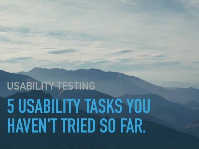 5 USABILITY TASKS YOU HAVEN'T TRIED SO FAR. USABILITY TESTING