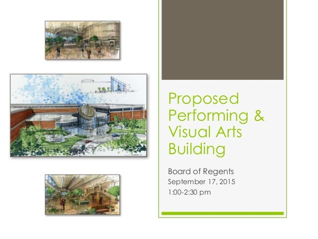Proposed Performing & Visual Arts Building Board of Regents September 17, 2015 1:00-2:30 pm